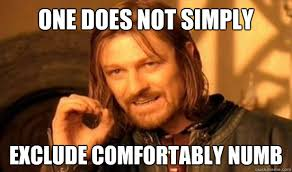 One Does Not Simply Exclude comfortably numb - Boromir - quickmeme via Relatably.com