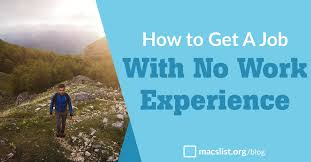 jobs for no work experience how to get a job with no work experience macs list