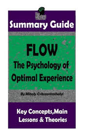 Flow The Psychology Of Optimal Experience Summary Flow The Psychology Of Optimal Experience By Mihaly