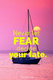 Never Let Your Fear Decide Your Fate Quotes For Incoming College