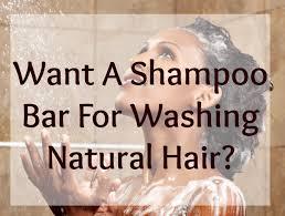 want a shampoo bar for washing natural hair