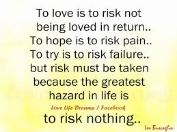 Return To Love Quotes Love Life Dreams To love is to risk 59