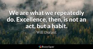 Aristotle Excellence Quote Cool We Are What We Repeatedly Do Excellence Then Is Not An Act But A
