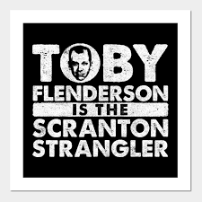 The office posters Quotes Toby Is The Scranton Strangler Posters And Art Prints Teepublic Toby Is The Scranton Strangler The Office Posters And Art Prints