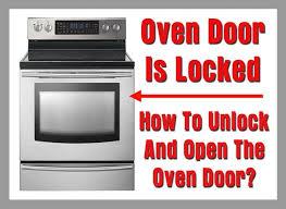 oven door is locked how to unlock and open the oven door