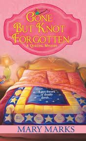 Full A Quilting Mystery Book Series by Mary Marks & ... Quilting Mystery book series. Gone But Knot Forgotten Adamdwight.com