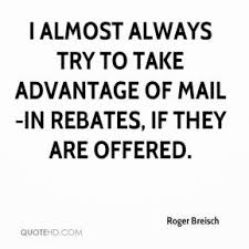 Taking Advantage Quotes Interesting Roger Breisch Quotes QuoteHD