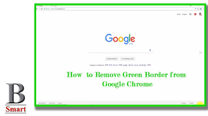 How To Remove Green Border Line In Google Chrome 100 Fix