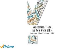 Generation Y Work Ethic Generation Y And The New Work Ethic Jeanne Martinson