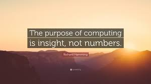 Richard Hamming Quote The Purpose Of Computing Is Insight Not