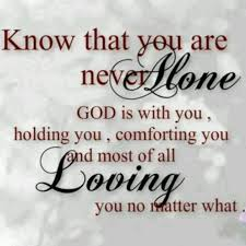 Comforting Christian Quotes Best of Know That You're Never ALONE God Is W You Holding You Comforting