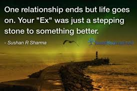 Quotes About Your Ex Amazing One Relationship Ends But Life Goes On Your Ex Was Just A
