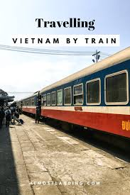 Travelling Vietnam By Train Our Experience Over 6 Months Vietnam