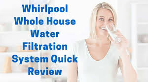 whirlpool whole house water filtration system review