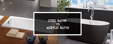 both steel and acrylic baths have strengths and weaknesses but they also have many misconceptions usually caused by a bad experience in the past with either