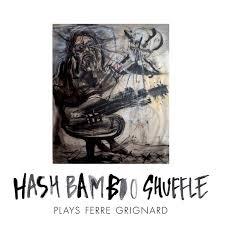 """""""Hash <b>Bamboo</b> Shuffle plays Ferre Grignard"""" <b>180 gr</b> Vinyl"""