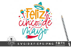 The assembled svg files are ready for print & cut projects on your silhouette cameo / portrait, cricut explore, or other electronic cutting machine that supports a print & cut feature. Feliz Cinco De Mayo Svg Graphic By Theblackcatprints Creative Fabrica Cinco De Mayo Vector Quotes Svg Quotes