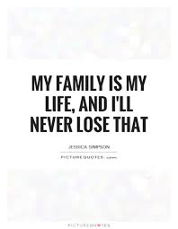 Family Life Quotes Mesmerizing My Family Is My Life And I'll Never Lose That Picture Quotes