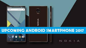 nokia android phone. nokia 2017 upcoming smartphones. sharetweet. android phone