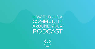 How To Design A Community How To Build A Community Around Your Podcast Wavve