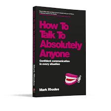 How To Talk To Anyone How To Talk To Absolutely Anyone Mark Rhodes Motivational