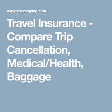 travel insurance compare trip cancellation cal health baggage
