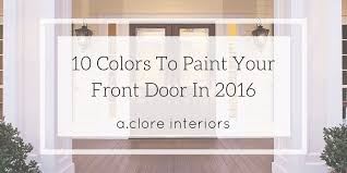 how to paint your front door10 Colors to Paint Your Front Door In 2016  AClore Interiors