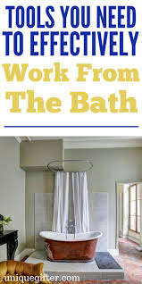 20 Tools You Need to Effectively Work from the Bath