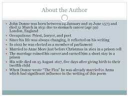 the flea by john donne poem analysis ppt video online  about the author john donne was born between 24 and 19 1573 and died