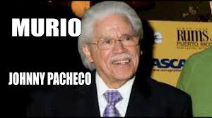 MURIÓ JOHNNY PACHECO - YouTube
