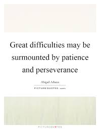 great difficulties be surmounted by patience and perseverance  great difficulties be surmounted by patience and perseverance