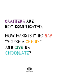 Crafting Quotes Delectable Just Give Us Chocolate Craft Quote Crafty Quotes Sayings