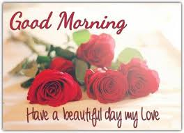 Good Morning My Sweetheart Quotes Best Of Good Morning My Love Have A Beautiful Day Good Morning Goodnight