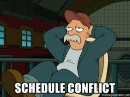 Schedule Conflict Schedule Conflict Memegeneratornet Schedule Meme On Me Me
