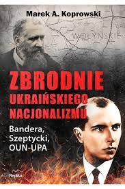 Zbrodnie ukraińskiego nacjonalizmu. Bandera Szeptycki OUN-UPA - Marek A.  Koprowski | Książka | Literatura | merlin.pl