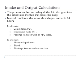 Purpose Of Intake And Output Chart Intake And Output Calculation Ppt Video Online Download