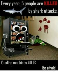 How Many People Die From Vending Machines Amazing Every Year U People Are KILLED By Shark Attacks Vending Machines