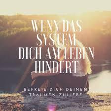 Wenn Das System Dich Am Leben Hindert Befreie Dich Deinen Träumen