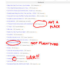 craigslist furniture section everything in the world and but i have a few problems craigslist first you shouldn t be able to post the same damn ad every day for a year i know you re trying to sell a