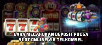Cara Melakukan Deposit Pulsa Slot Online Via Telkomsel – faze-1.com