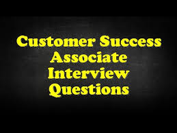 Interview Questions About Success Customer Success Associate Interview Questions Youtube