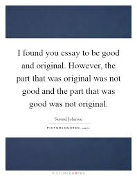 essay quotes essay sayings essay picture quotes i found you essay to be good and original however the part that was