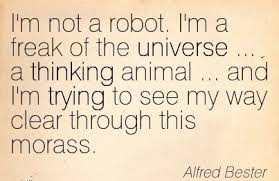 Im Not A Robot Im A Freak Of The Universe A Thinking