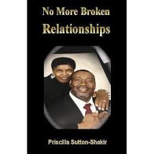 No More Broken Relationships by Priscilla Sutton-Shakir