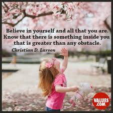 Believe In Yourself And All That You Are Know That There Is