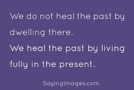 Living In The Past Quotes Interesting We Heal The Past By Living Fully In The Present Programming Fun Hub