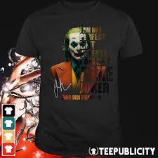 T Shirt Design Phoenix Official I Am Not Perfect But At Least I Am Not Fake Joker Joaquin Phoenix Shirt