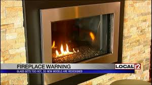 fireplace warning glass gets too hot new models redesigned