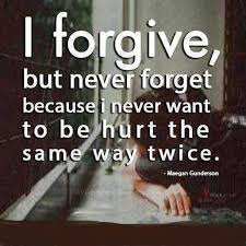 Forgive And Forget Quotes Best Breaking Up And Moving On Quotes I Forgive But Never Forget