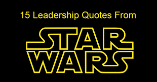 Best Star Wars Quotes 60 Stunning 24 Leadership Quotes From Star Wars For Star Wars Day Joseph Lalonde